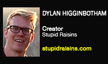 Dylan Higginbotham, Stupid Raisins