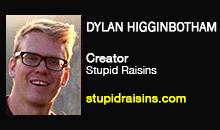 Dylan Higginbotham, Stupid Raisins